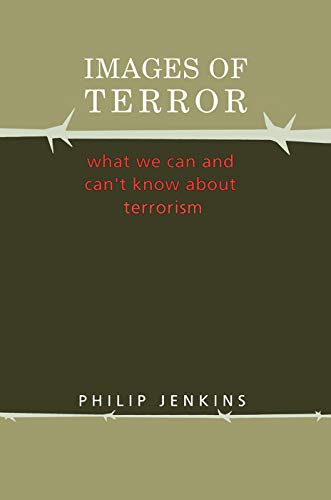 Images of Terror : What We Can: Philip Jenkins; R.