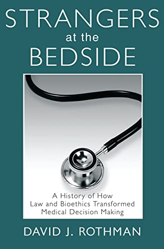 9780202307251: Strangers at the Bedside: A History of How Law and Bioethics Transformed Medical Decision Making (Social Institutions and Social Change)