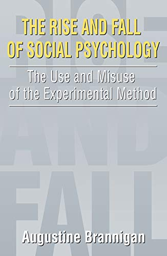 9780202307435: The Rise and Fall of Social Psychology: An Iconoclast's Guide to the Use and Misuse of the Experimental Method (Social Problems and Social Issues)