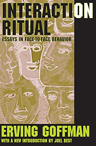 Interaction Ritual: Essays in Face to Face Behavior: Goffman, Erving