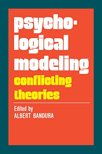 Psychological Modeling: Conflicting Theories: Editor-Albert Bandura