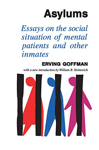 Asylums: Essays on the Social Situation of Mental Patients and Other Inmates (Hardback): Erving ...