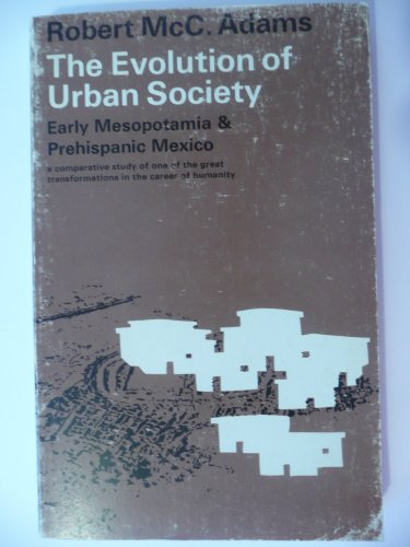 9780202330167: The Evolution of Urban Society: Early Mesopotamia and Prehispanic Mexico