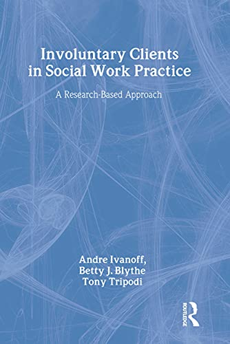 Involuntary Clients in Social Work Practice : Ivanoff, Andre Marie