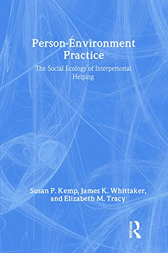 Person-Environment Practice : The Social Ecology of: James K. Whittaker;
