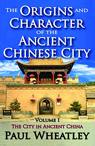 9780202362021: The Origins and Character of the Ancient Chinese City: Volume 1, The City in Ancient China