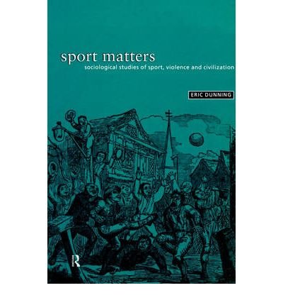 9780203068281: [( Sport Matters: Sociological Studies of Sport, Violence and Civilisation )] [by: Eric Dunning] [Jul-1999]
