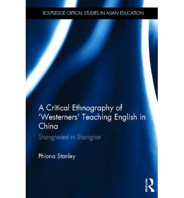 9780203078051: A Critical Ethnography of 'Westerners' Teaching English in China: Shanghaied in Shanghai (Routledge Critical Studies in Asian Education)