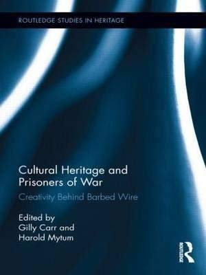 9780203120620: Cultural Heritage and Prisoners of War: Creativity Behind Barbed Wire