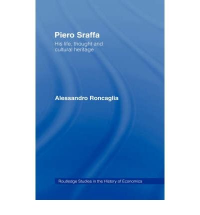 9780203184417: [ Piero Sraffa: His Life, Thought and Cultural Heritage (New) (Routledge Studies in the History of Economics) By Roncaglia, Alessandro ( Author ) Hardcover 2000 ]