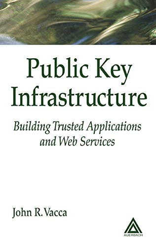 9780203498156: Public Key Infrastructure: Building Trusted Applications and Web Services 1st edition by Vacca, John R. published by Auerbach Publications [ Hardcover ]