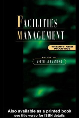 9780203784204: [Facilities Management: Theory and Practice] [by: Keith Alexander]