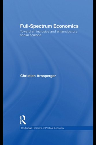 9780203860908: Full-Spectrum Economics: Toward an Inclusive and Emancipatory Social Science