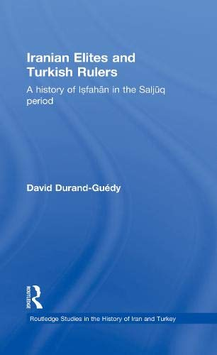 9780203864494: Iranian Elites and Turkish Rulers: A History of Isfahan in the Saljuq Period (Routledge Studies in the History of Iran and Turkey)