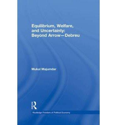 9780203878736: Equilibrium, Welfare and Uncertainty: Beyond Arrow-Debreu. Routledge. 2009.