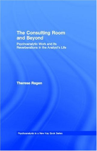 9780203889381: The Consulting Room and Beyond: Psychoanalytic Work and Its Reverberations in the Analyst's Life: Psychoanalytic Work and Its Reverberations in the Analyst's Life