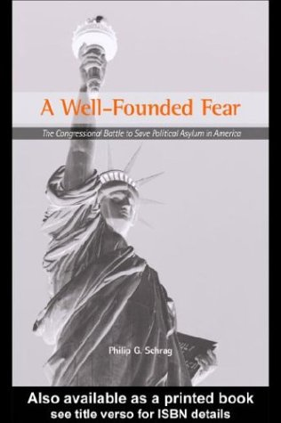9780203900024: Well Founded Fear, A: The Congressional Battle to Save Political Asylum in America