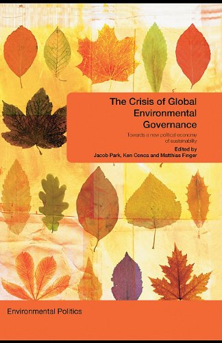 9780203929100: The Crisis of Global Environmental Governance: Towards a New Political Economy of Sustainability