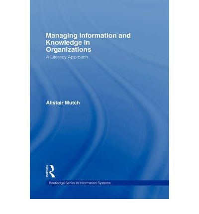 9780203933176: [(Managing Information and Knowledge in Organizations: A Literacy Approach )] [Author: Alistair Mutch] [Mar-2008]