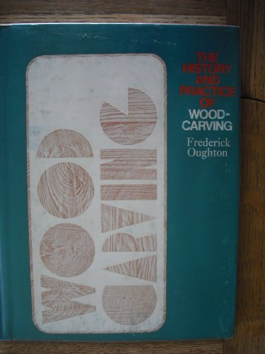 The History and Practice of Woodcarving: Oughton, Frederick; Gabriel, Derek
