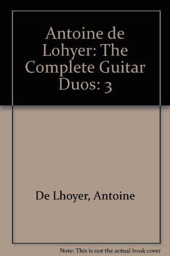 9780204702535: Antoine de Lohyer: The Complete Guitar Duos