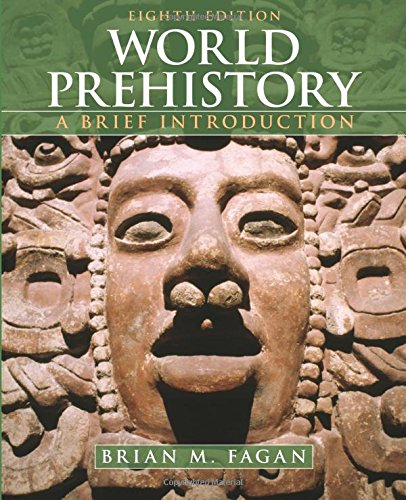 World Prehistory: A Brief Introduction: Brian M. Fagan,