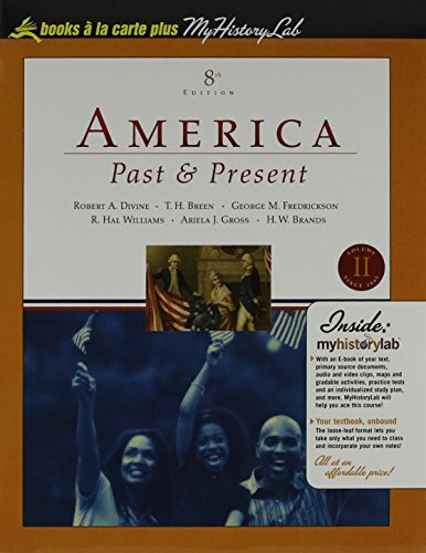 America Past and Present, Volume 2, Books a la Carte Plus MyHistoryLab (8th Edition): Divine, ...