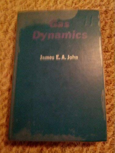 Gas Dynamics (Allyn and Bacon Series in Mechanical Engineering): James E. A. John