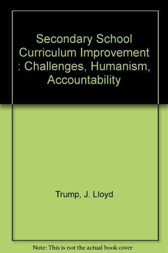 Secondary School Curriculum Improvement : Challenges, Humanism,: J. Lloyd Trump;