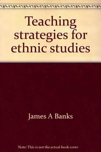 Teaching strategies for ethnic studies: Banks, James A