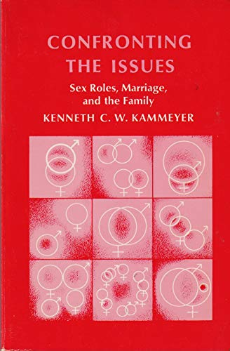 Confronting the Issues: Sex Roles, Marriage, and the Family: Kammeyer, Kenneth C. W.