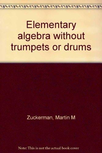 Elementary algebra: Without trumpets or drums: Martin M Zuckerman