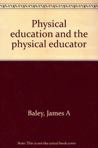 Physical education and the physical educator: James A Baley