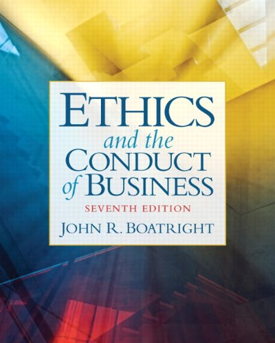Ethics and the Conduct of Business (7th: Boatright, John R.