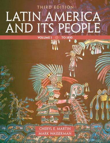 Latin America and Its People, Volume 1: Martin, Cheryl E.;