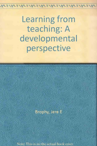 Learning from Teaching : A Developmental Perspective: Brophy, Jere E.; Evertson, Carolyn M.