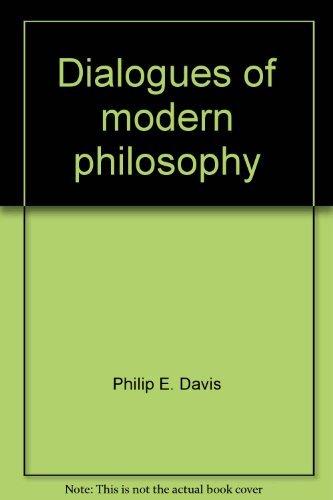 Dialogues of Modern Philosophy: Philip E. Davis