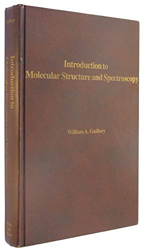 Introduction to Molecular Structure and Spectroscopy: William A. Guillory