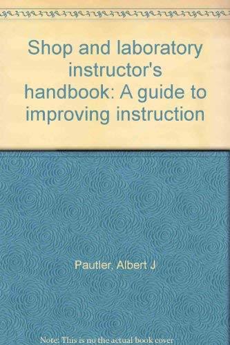 Shop and laboratory instructor's handbook: A guide: Pautler, Albert J