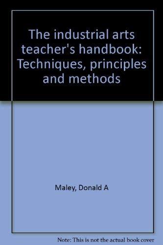 The Industrial Arts Teacher's Handbook - Techniques,: Maley, Donald