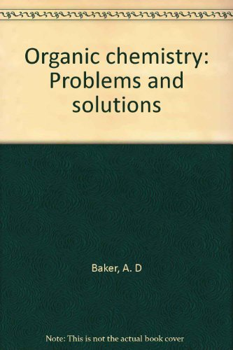 Organic chemistry: Problems and solutions: Baker, Arthur D