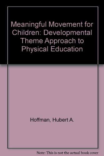 9780205069521: Meaningful Movement for Children: A Developmental Theme Approach to Physical Education