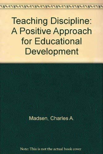 Teaching Discipline: A Positive Approach for Educational: Madsen, Clifford K.,