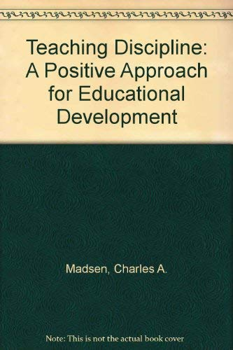 9780205071432: Teaching Discipline: A Positive Approach for Educational Development