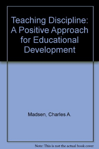 Teaching Discipline: A Positive Approach for Educational: Madsen, Charles H.;