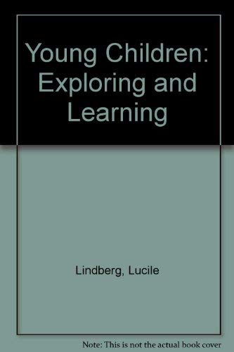 Young Children : Exploring and Learning: Lucile Lindberg; Rita