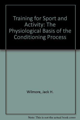 9780205077618: Training for Sport and Activity: The Physiological Basis of the Conditioning Process