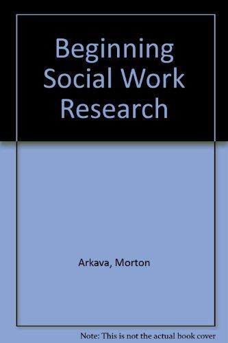 Beginning Social Work Research: Arkava, Morton, Lane,