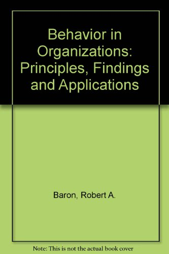 Behavior in Organizations: Principles, Findings and Applications