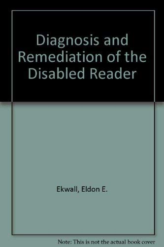 Diagnosis and Remediation of the Disabled Reader: Eldon E. Ekwall,